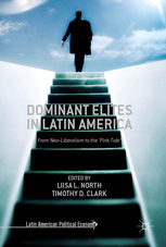 Liisa L. North and Timothy D. Clark, Dominant Elites in Latin America From Neo-liberalism to the Pink Tide (Palgrave Macmillan, 2017).
